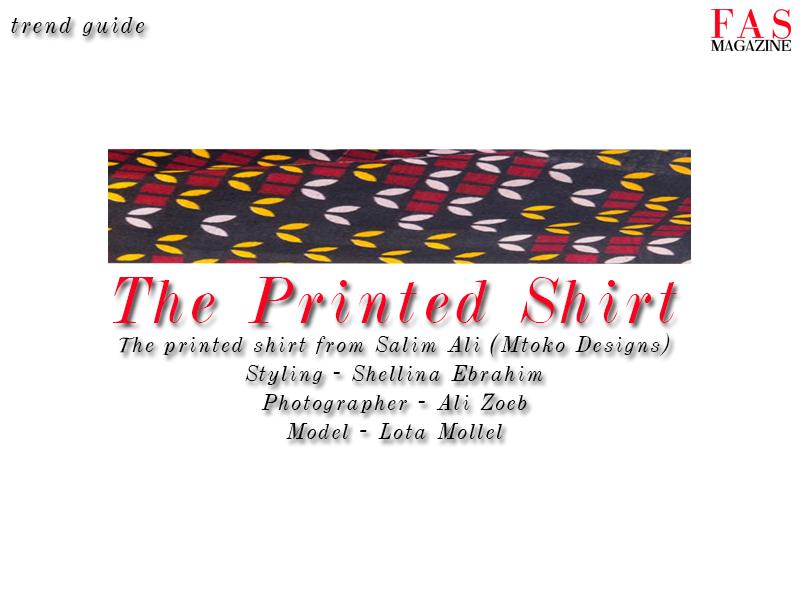 The printed shirt from Salim Ali (Mtoko Designs), Styling - Shellina Ebrahim, Photographer - Ali Zoeb, Model - Lota Mollel
